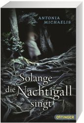 Antonia Michaelis Solange die Nachtigall singt