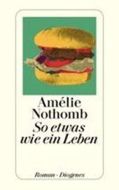 Amélie Nothomb So etwas wie ein Leben