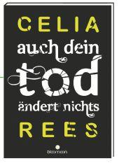 Celia Rees Auch dein Tod ändert nichts