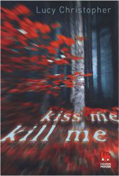 Lucy Christopher Kiss me, kill me