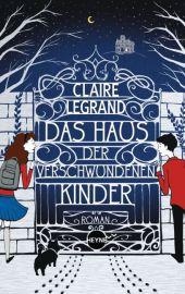 Claire Legrand - Das Haus der verschwundenen Kinder