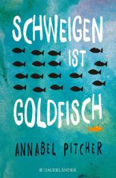 Annabel Pitcher Schweigen ist Goldfisch